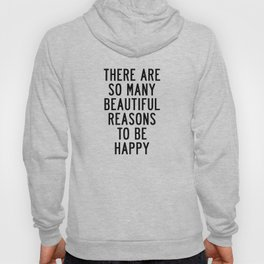 There Are so Many Beautiful Reasons to Be Happy Short Inspirational Life Quote Poster Hoody