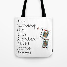 But Where Did the Lighter Fluid Come From? Tote Bag