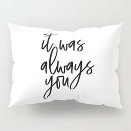It Was Always You, Word Art, Motivational Quote, Inspirational Quote, Gift Idea Pillow Sham