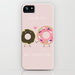 You're Old But I Donut Care iPhone Case