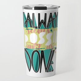 It Always Seems Impossible Until It's Done Travel Mug