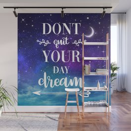 Don't Quit Your Day Dream Wall Mural