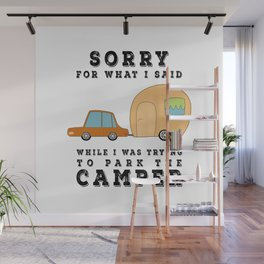 Sorry For What I Said While Parking the Camper - Camping Camp Wall Mural