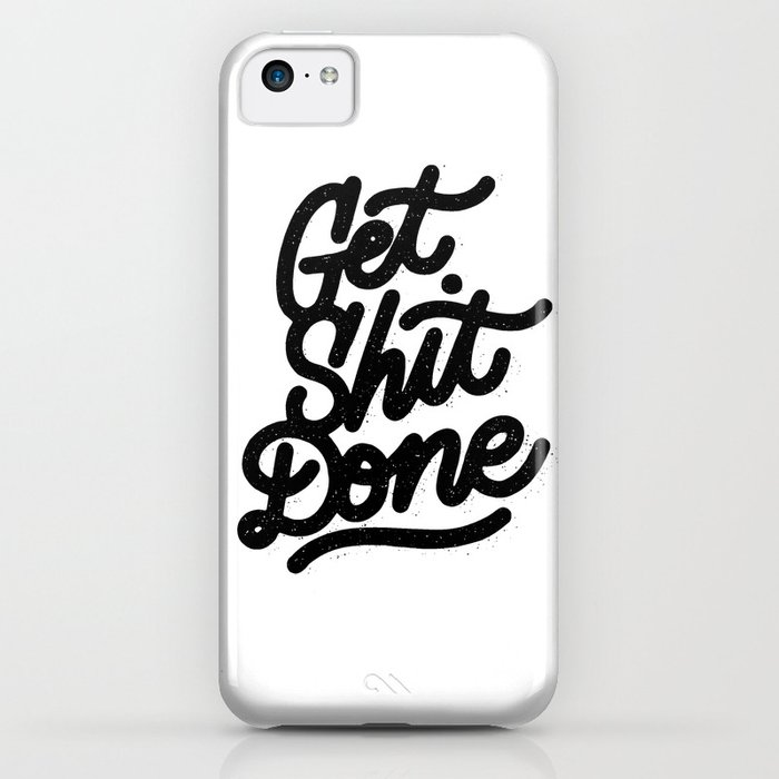 Get Shit Done Iphone Case By Thewellkeptthing