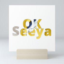 OK Seeya Mini Art Print