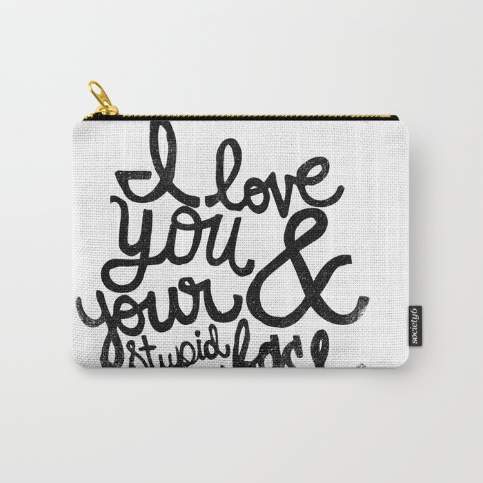 I LOVE YOU & YOUR STUPID FACE Carry-All Pouch