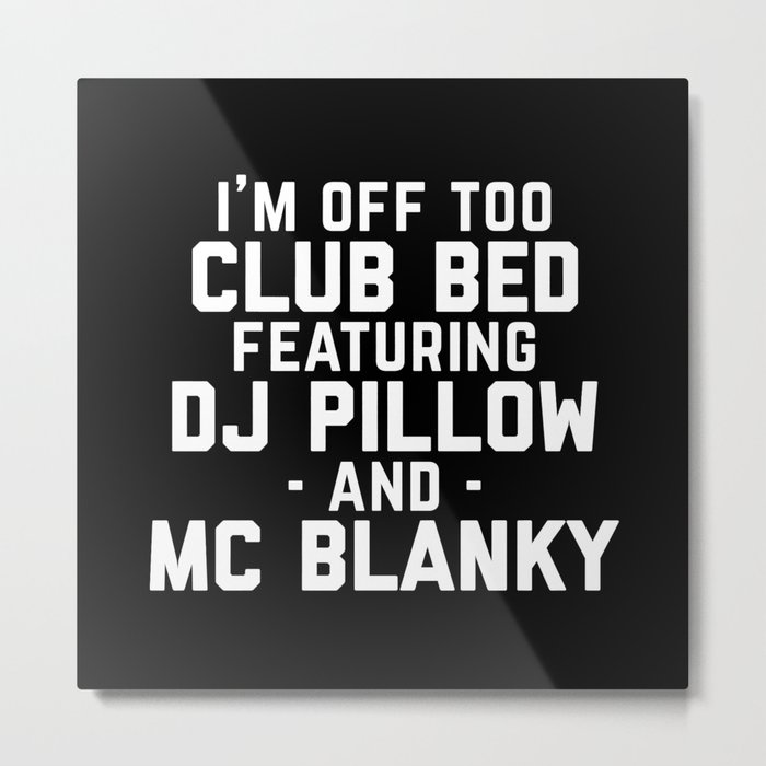 Club Bed Funny Quote Metal Print
