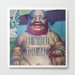 Be Where You Are - Buddha Statue Metal Print