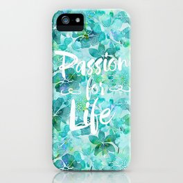Passion for Life inspiration typography flower lettering iPhone Case