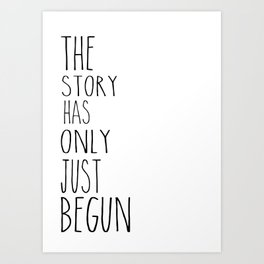 The story has only just begun Art Print