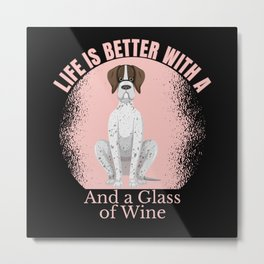 LIFE BETTER WITH SHORTHAIR POINTER WINE Metal Print