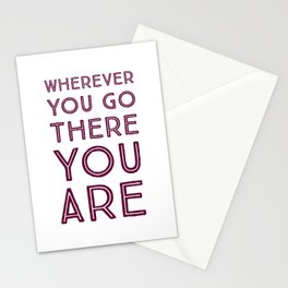 Wherever you go, there you are Stationery Cards