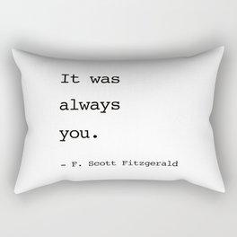 It was always you. - F. Scott Fitzgerald Rectangular Pillow