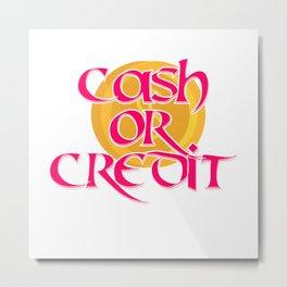 Cash or Credit Metal Print