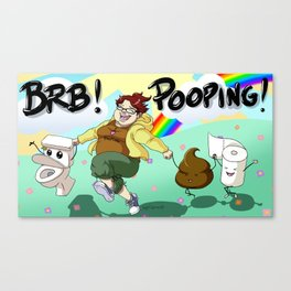 BRB! POOPING! Canvas Print