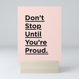 Don't Stop Until You're Proud inspirational quote in black and pink for home bedroom wall decor Mini Art Print