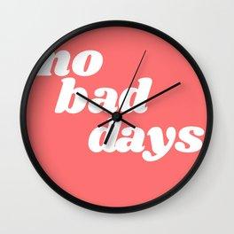 no bad days VI Wall Clock