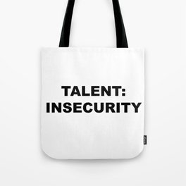 TALENT: INSECURITY Tote Bag