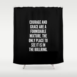 Courage and grace are a formidable mixture The only place to see it is in the bullring Shower Curtain