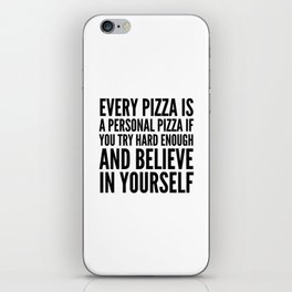 EVERY PIZZA IS A PERSONAL PIZZA IF YOU TRY HARD ENOUGH AND BELIEVE IN YOURSELF iPhone Skin