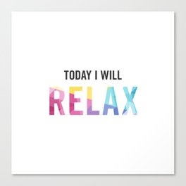 New Year's Resolution - TODAY I WILL RELAX Canvas Print