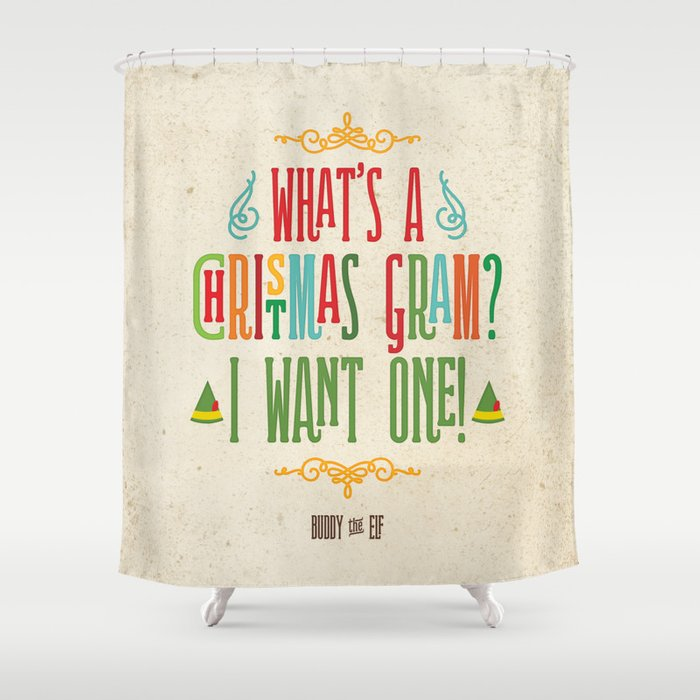 Buddy The Elf Whats A Christmas Gram Shower Curtain