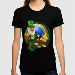 St. Patricks Day Leprechaun Catch Me.... Perfect Gift Shirt T-shirt