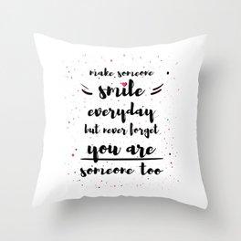 Make someone smile everyday Throw Pillow