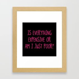 Is Everything Expensive Framed Art Print