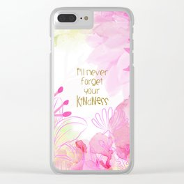 I'll Never Forget Your Kindness Clear iPhone Case
