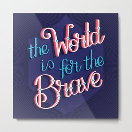 The world is for the brave Metal Print