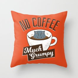No Coffee, Much Grumpy - Hippo Throw Pillow