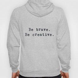 Be brave. Be creative. Hoody