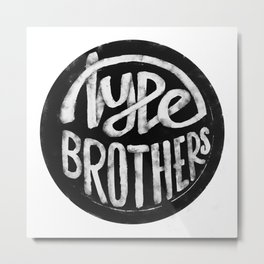 Type Brothers Metal Print