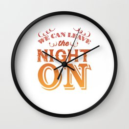 We Can Leave the Night On Funny Graphic T-shirt Wall Clock