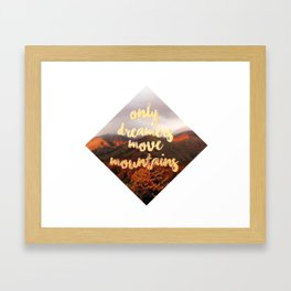 Only dreamers move mountains Framed Art Print