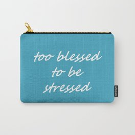 too blessed to be stressed - aqua Carry-All Pouch