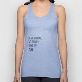 Dear weekend, we should hang out more. Unisex Tank Top