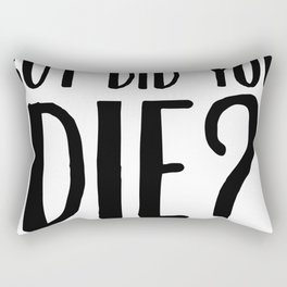 But Did You Die Rectangular Pillow