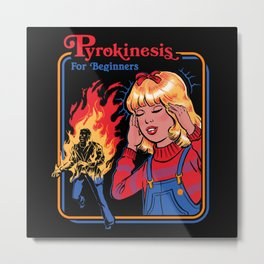 PYROKINESIS FOR BEGINNERS Metal Print