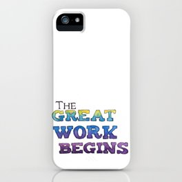 The Great Work Begins iPhone Case