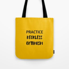 PRACTICE RECKLESS OPTIMISM - HAPPINESS QUOTE Tote Bag