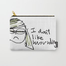 I don't like mornings Carry-All Pouch