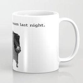 I Had Too Much To Dream Last Night Coffee Mug