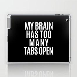My Brain Has Too Many Tabs Open (Black & White) Laptop & iPad Skin