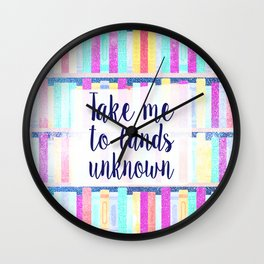 Take me to lands unknown Wall Clock