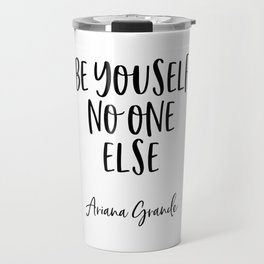 ARIANA G. Quote, Be Yourself No One Else, Home Decor, Teen Room Poster Travel Mug