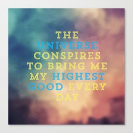 The Universe Conspires To Bring Me My Highest Good Every Day Canvas Print