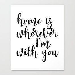 Home is wherever im with you, typography print, printable quote, quote poster, home sweet home, blac Canvas Print