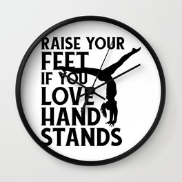 Gymnastics Raise Your Feet If You Love Hand Stands Gymnasts Wall Clock